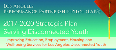 Los Angeles Performance Partnership Pilot (LAP3) 2017-2020 Strategic Plan Serving Disconnected Youth Report