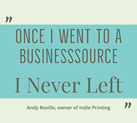 (text on colorblock background) Andy Rosillo quote: Once I went to a BusinessSource, I never left